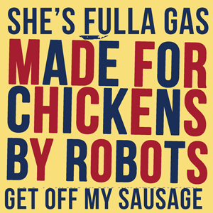 Made for Chickens by Robots - She's Fulla Gas