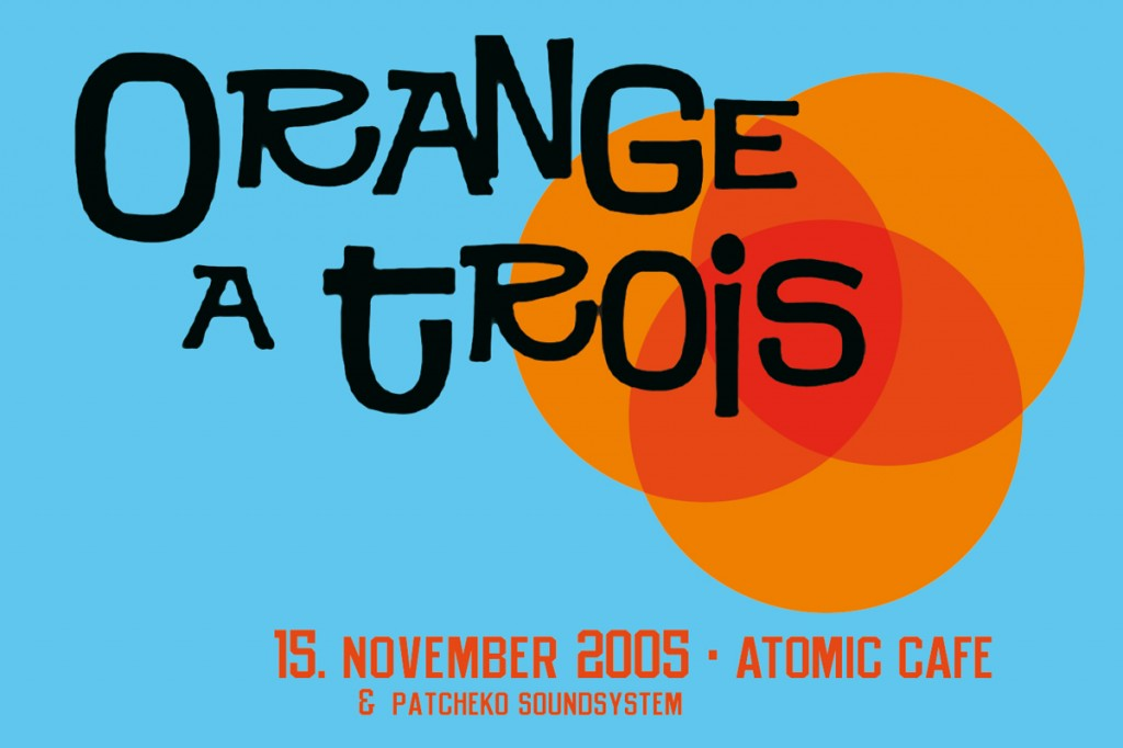 Orange A Trois, Atomic Café, 2005