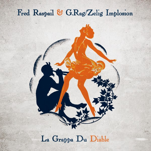 Fred Raspail & g.rag/zelig implosion: La Grappa Du Diable (Out: 26.02.2016)
